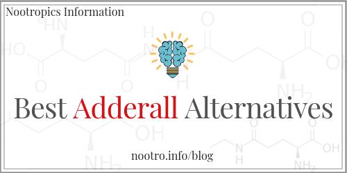 Best Adderall Alternatives - Nootropics Information