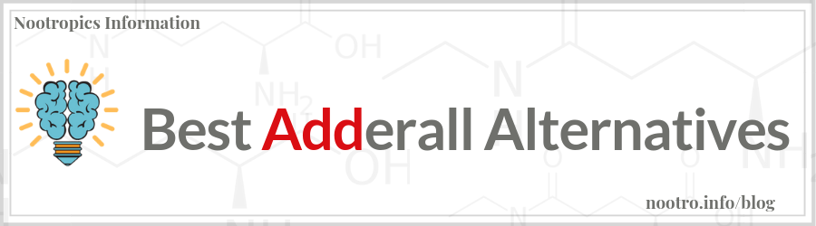 Best Adderall Alternatives Nootropics Information